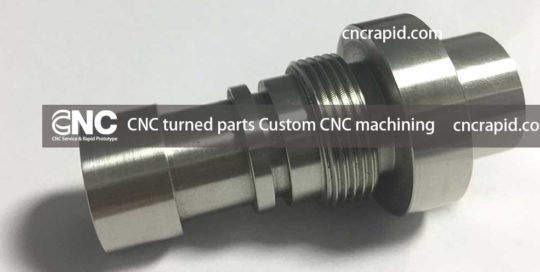 CNC turned parts, custom CNC machining, CNC machining prototype