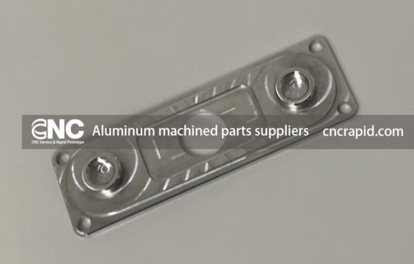 Aluminum machined parts suppliers