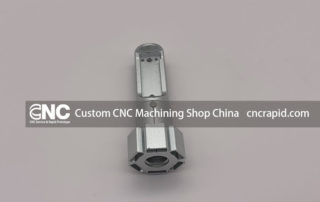 Custom CNC Machining Shop China