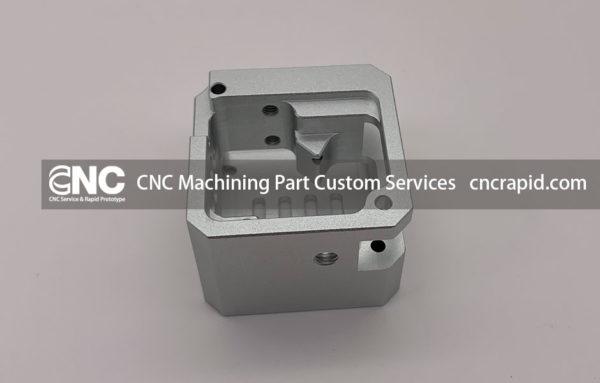 CNC Machining Part Custom Services