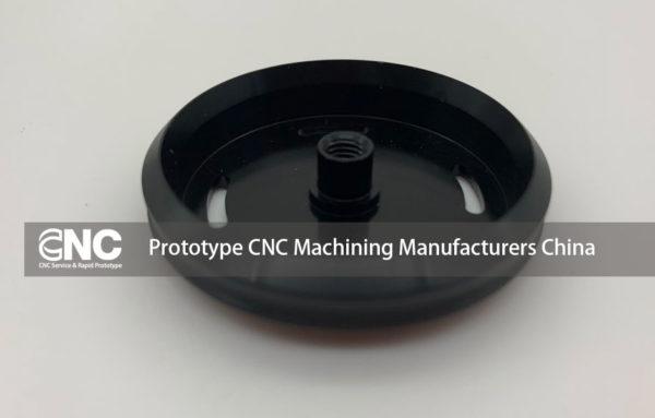 Prototype CNC Machining Manufacturers China