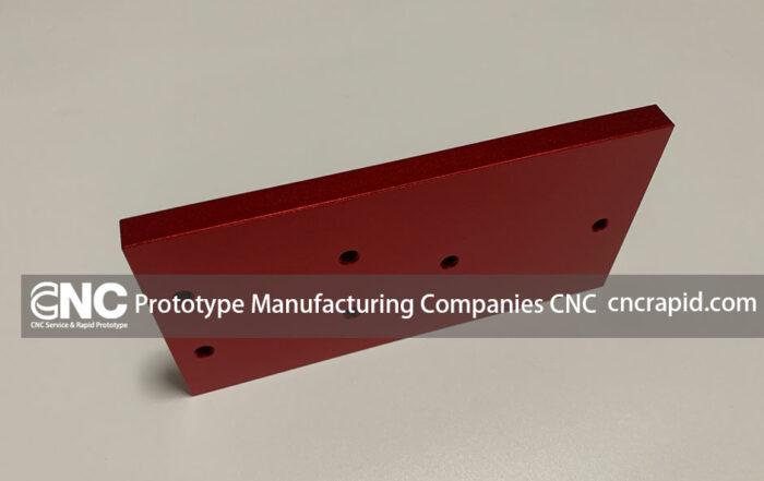 Prototype Manufacturing Companies CNC